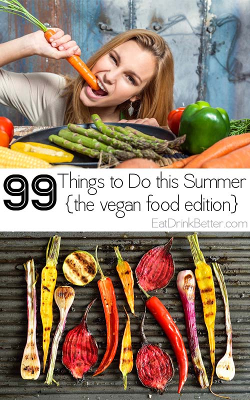 Love vegan food and summer? It's the perfect time to make the best of both worlds. Here are 99 vegan food-related things to do this summer.