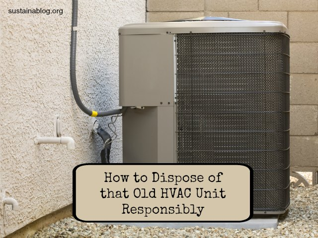 How To Properly Dispose Of Worn Out Hvac Units Insteading