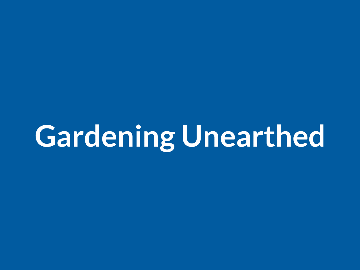 gardening unearthed